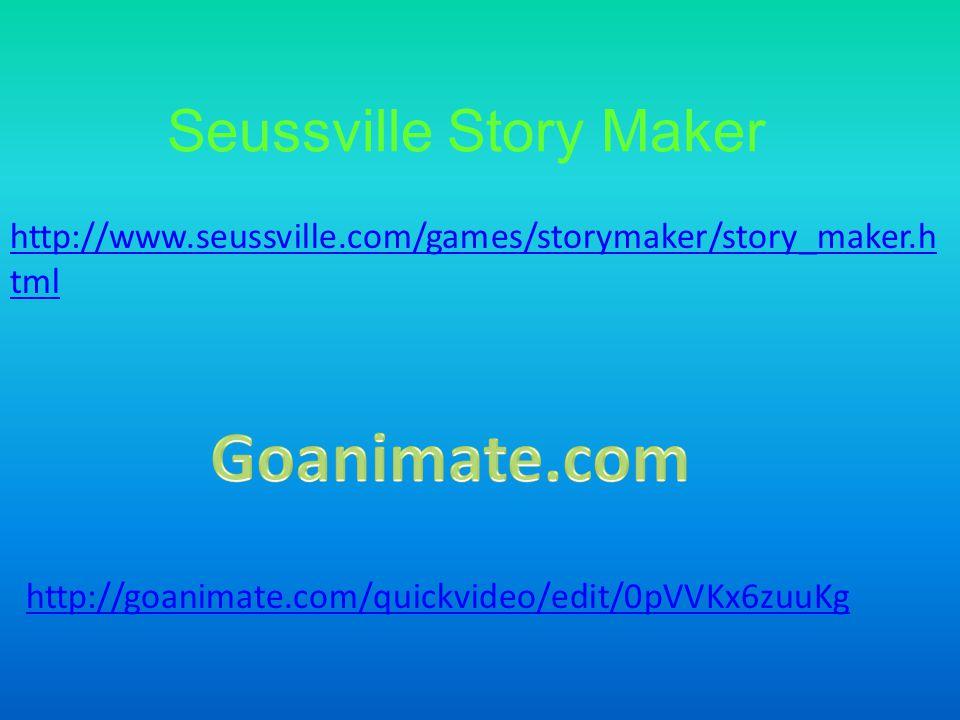 Seussville Story Maker http://www.seussville.com/games/storymaker/story_maker.h tml http://goanimate.com/quickvideo/edit/0pVVKx6zuuKg
