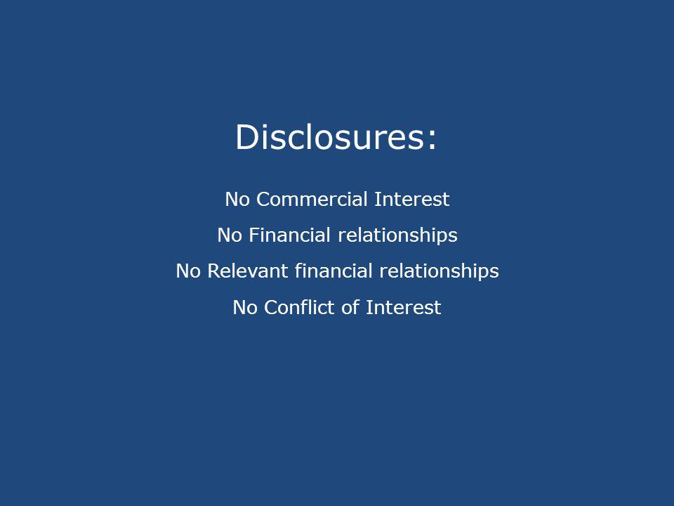 Disclosures: No Commercial Interest No Financial relationships No Relevant financial relationships No Conflict of Interest