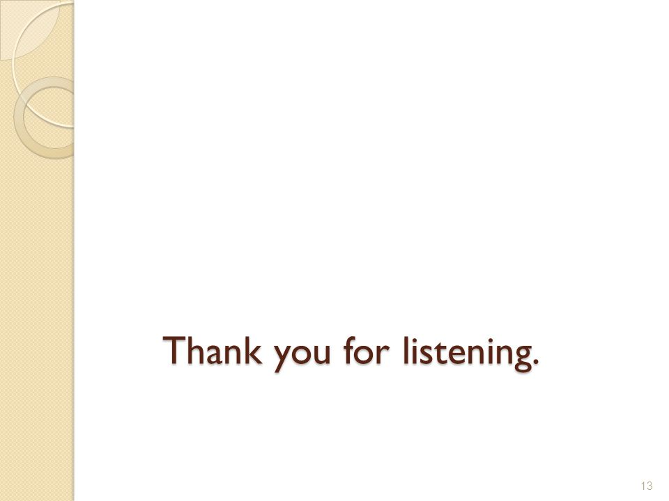 Thank you for listening. 13