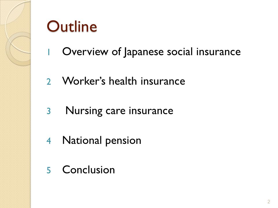 Outline 1 Overview of Japanese social insurance 2 Worker's health insurance 3 Nursing care insurance 4 National pension 5 Conclusion 2