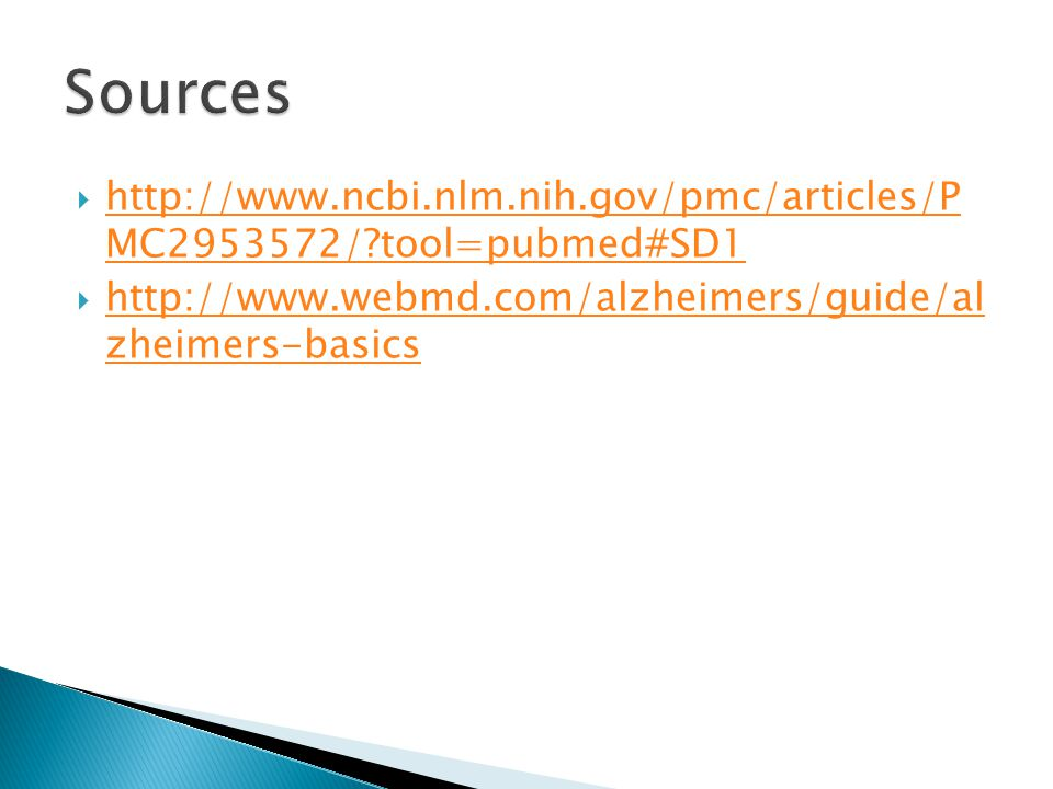  http://www.ncbi.nlm.nih.gov/pmc/articles/P MC2953572/ tool=pubmed#SD1 http://www.ncbi.nlm.nih.gov/pmc/articles/P MC2953572/ tool=pubmed#SD1  http://www.webmd.com/alzheimers/guide/al zheimers-basics http://www.webmd.com/alzheimers/guide/al zheimers-basics