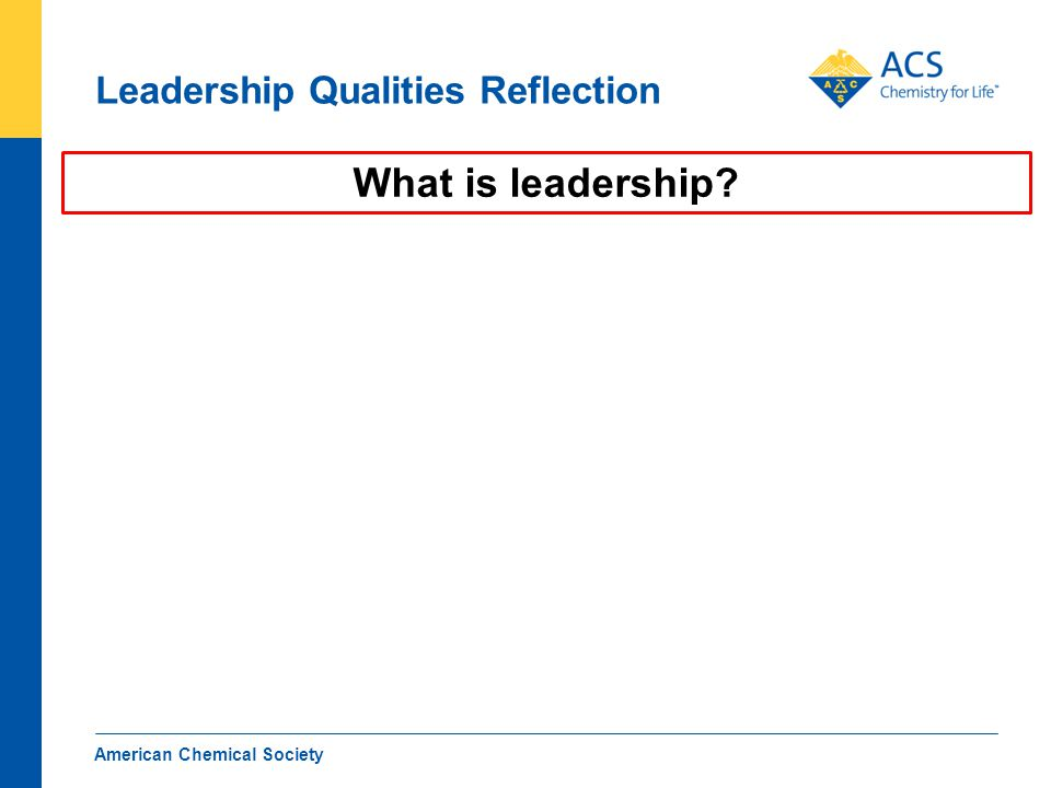 Leadership Qualities Reflection American Chemical Society 10 What is leadership?