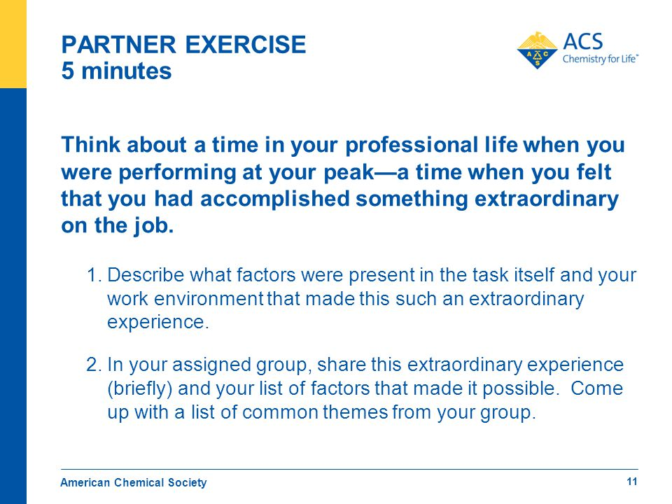 PARTNER EXERCISE 5 minutes Think about a time in your professional life when you were performing at your peak—a time when you felt that you had accomplished something extraordinary on the job.