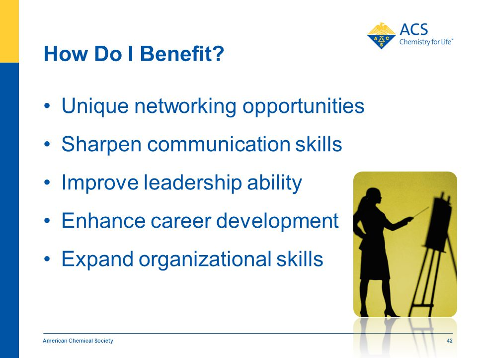 How Do I Benefit? Unique networking opportunities Sharpen communication skills Improve leadership ability Enhance career development Expand organizati