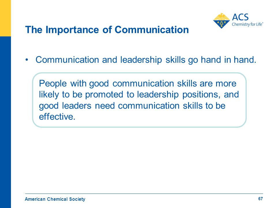 Communication and leadership skills go hand in hand. People with good communication skills are more likely to be promoted to leadership positions, and