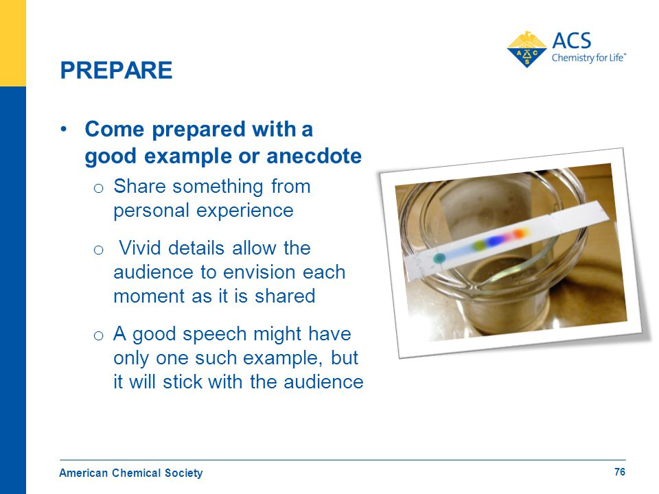 PREPARE Come prepared with a good example or anecdote o Share something from personal experience o Vivid details allow the audience to envision each m