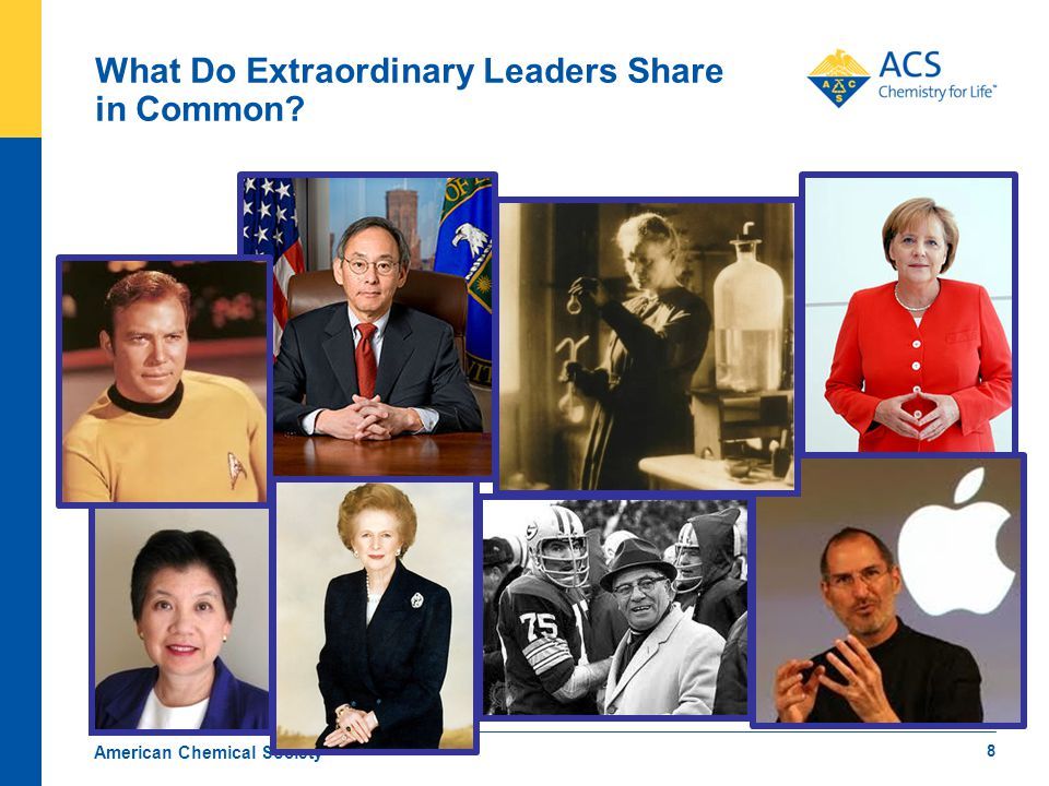 What Do Extraordinary Leaders Share in Common? American Chemical Society 8
