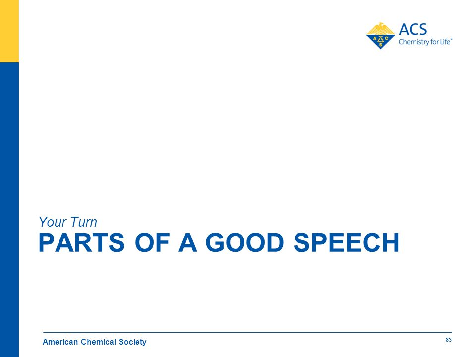 PARTS OF A GOOD SPEECH Your Turn American Chemical Society 83