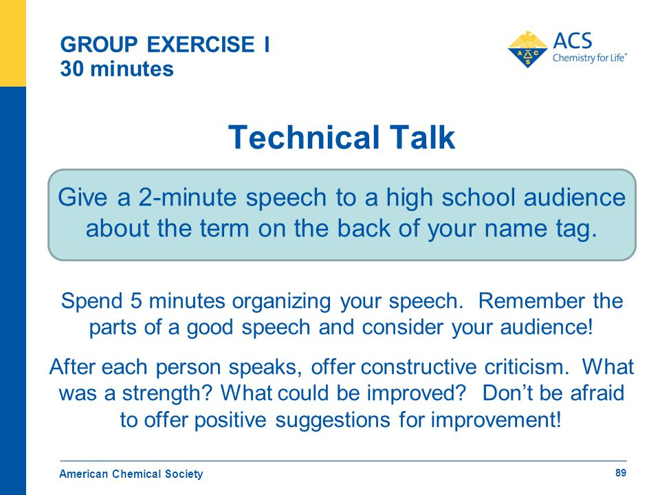 GROUP EXERCISE I 30 minutes Technical Talk Give a 2-minute speech to a high school audience about the term on the back of your name tag. Spend 5 minut