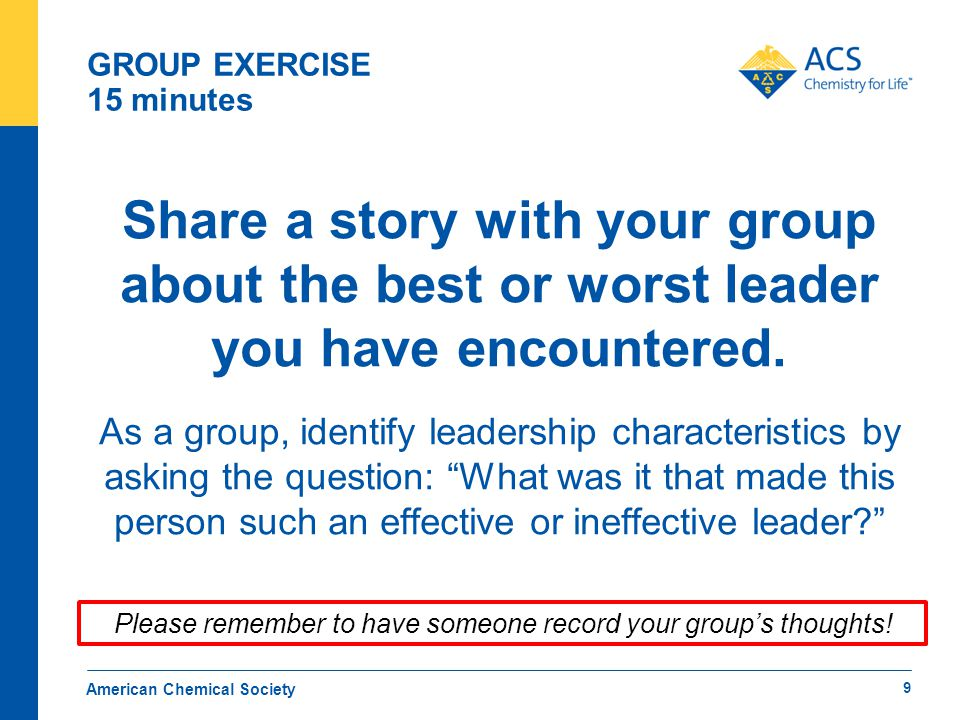 GROUP EXERCISE 15 minutes Share a story with your group about the best or worst leader you have encountered.