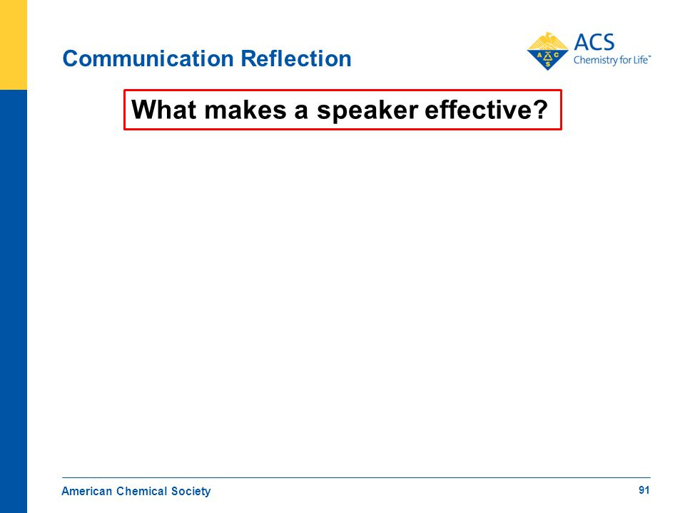 Communication Reflection American Chemical Society What makes a speaker effective? 91