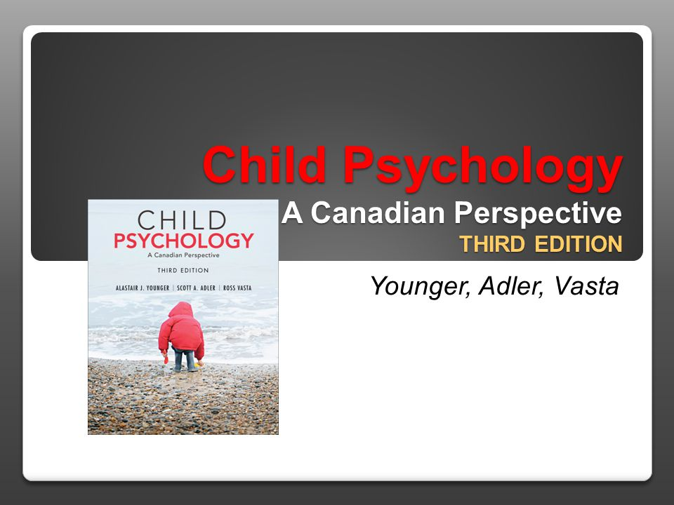 Child Psychology A Canadian Perspective THIRD EDITION Younger, Adler, Vasta