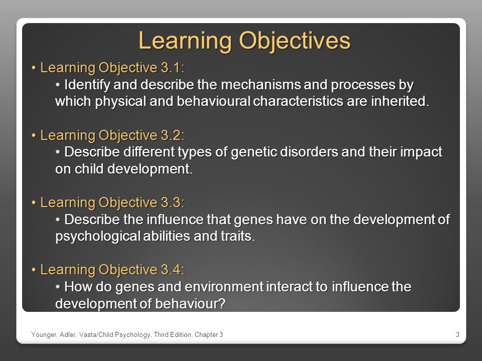 Learning Objectives Younger, Adler, Vasta/Child Psychology, Third Edition, Chapter 3 Learning Objective 3.1: Learning Objective 3.1: Identify and desc