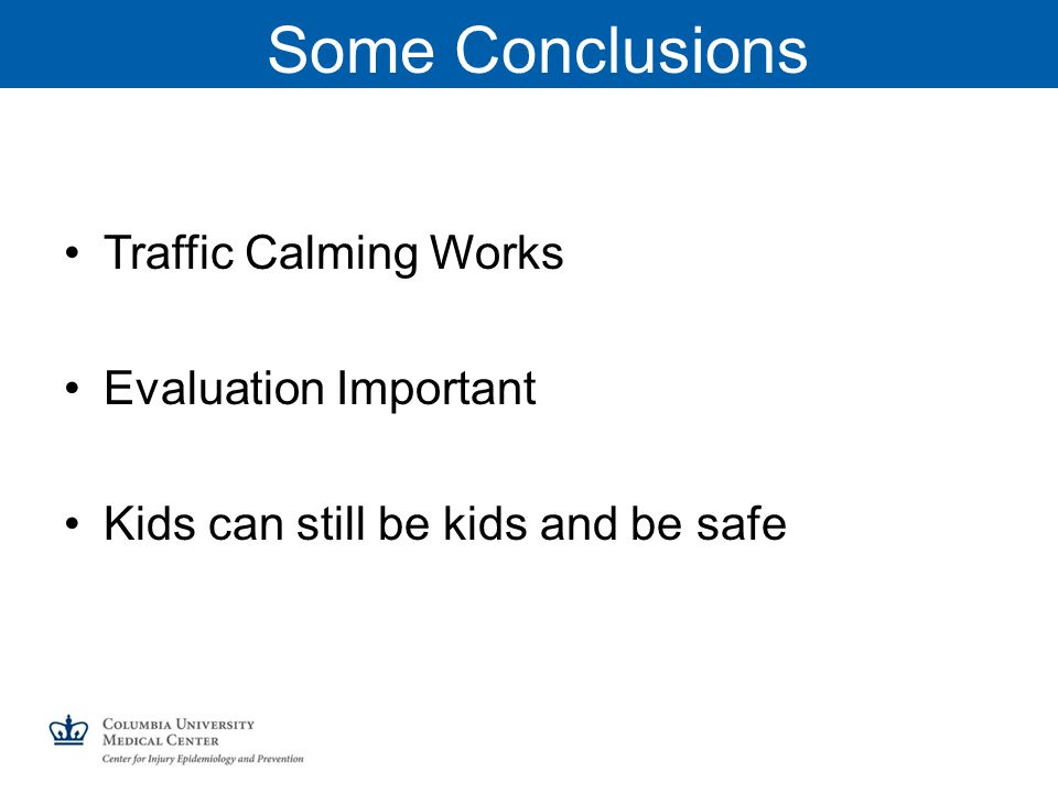 Some Conclusions Traffic Calming Works Evaluation Important Kids can still be kids and be safe
