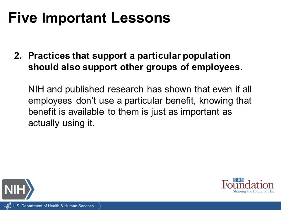 Five Important Lessons 2.Practices that support a particular population should also support other groups of employees.