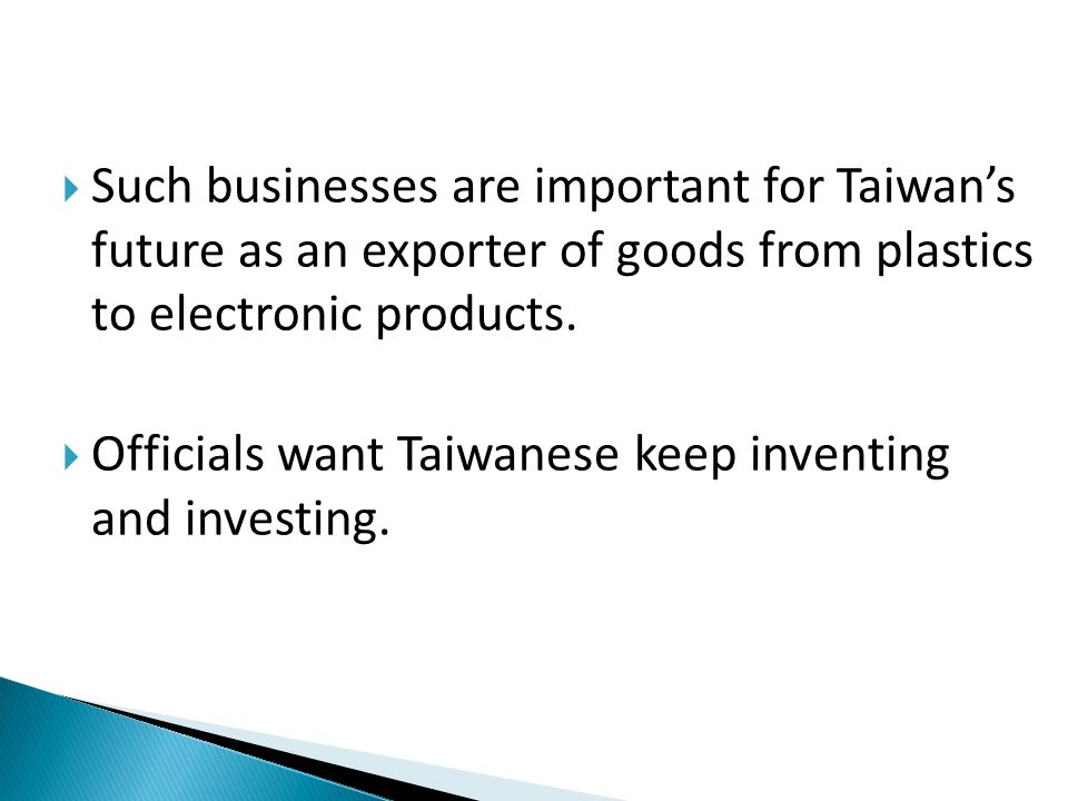  Such businesses are important for Taiwan's future as an exporter of goods from plastics to electronic products.
