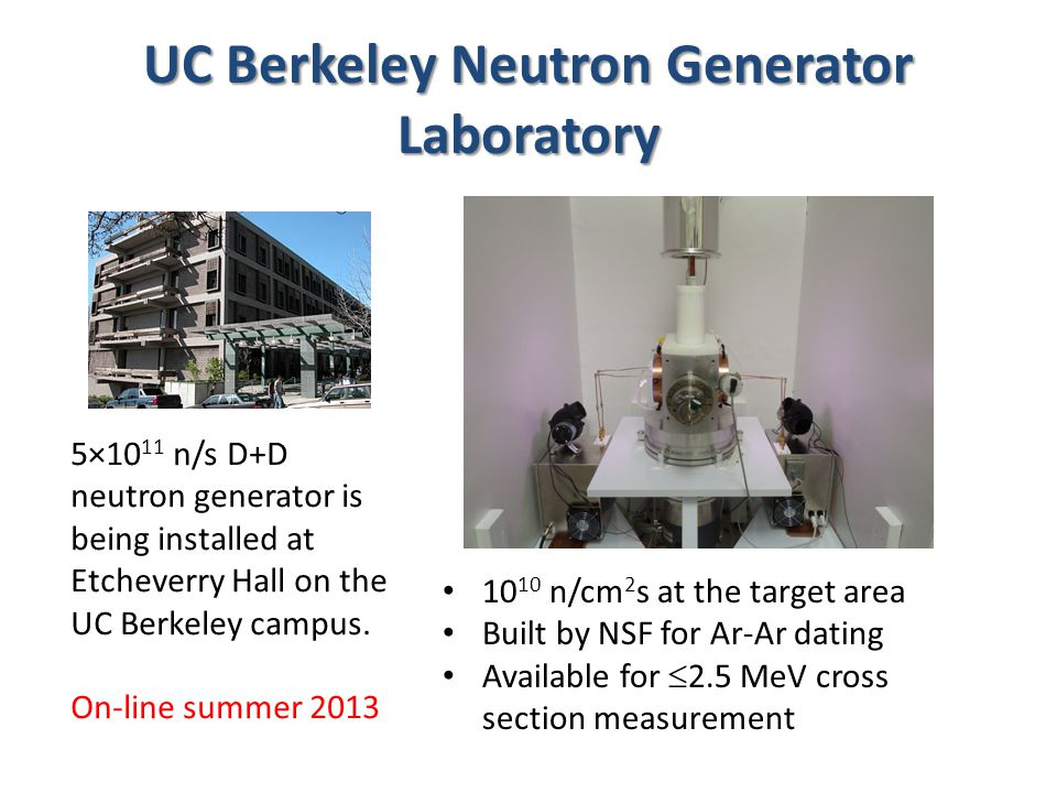 UC Berkeley Neutron Generator Laboratory 5×10 11 n/s D+D neutron generator is being installed at Etcheverry Hall on the UC Berkeley campus.