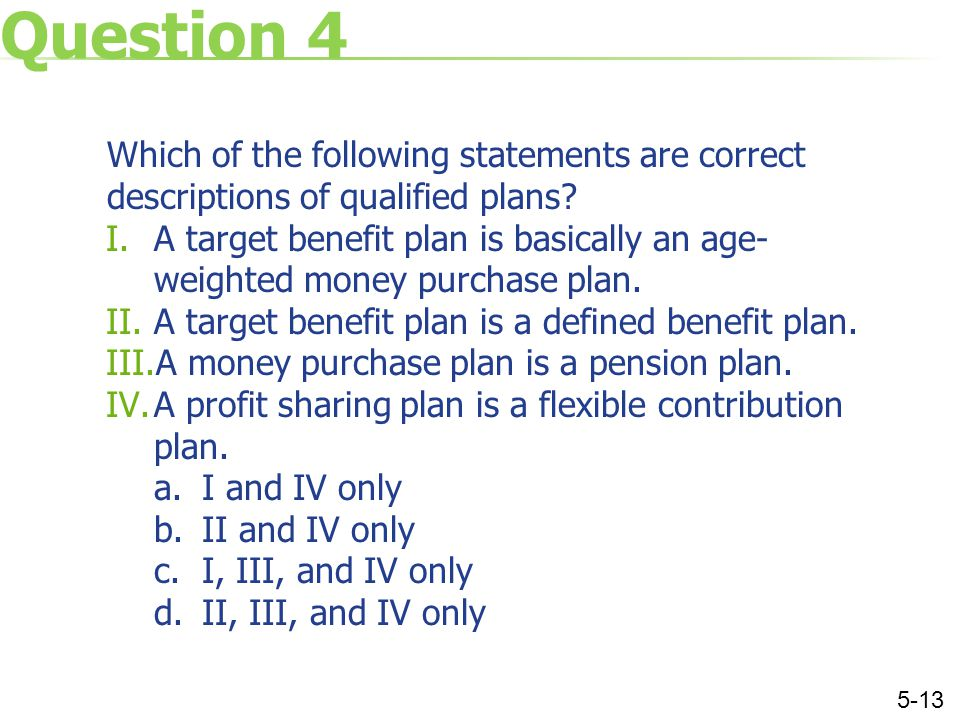 Question 4 Which of the following statements are correct descriptions of qualified plans.