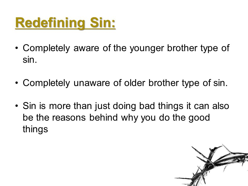 Redefining Sin: Completely aware of the younger brother type of sin.