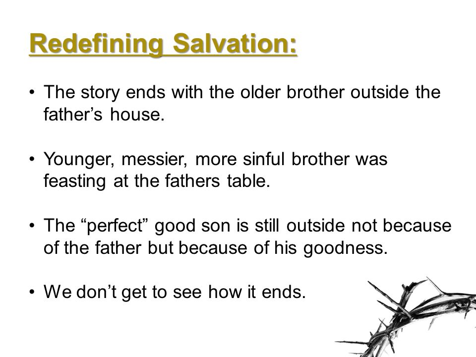 Redefining Salvation: The story ends with the older brother outside the father's house.