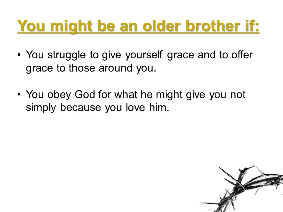 You might be an older brother if: You struggle to give yourself grace and to offer grace to those around you.