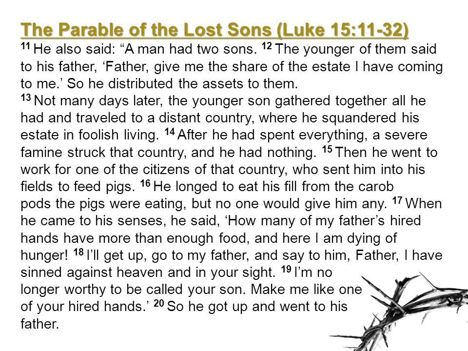 The Parable of the Lost Sons (Luke 15:11-32) But while the son was still a long way off, his father saw him and was filled with compassion.