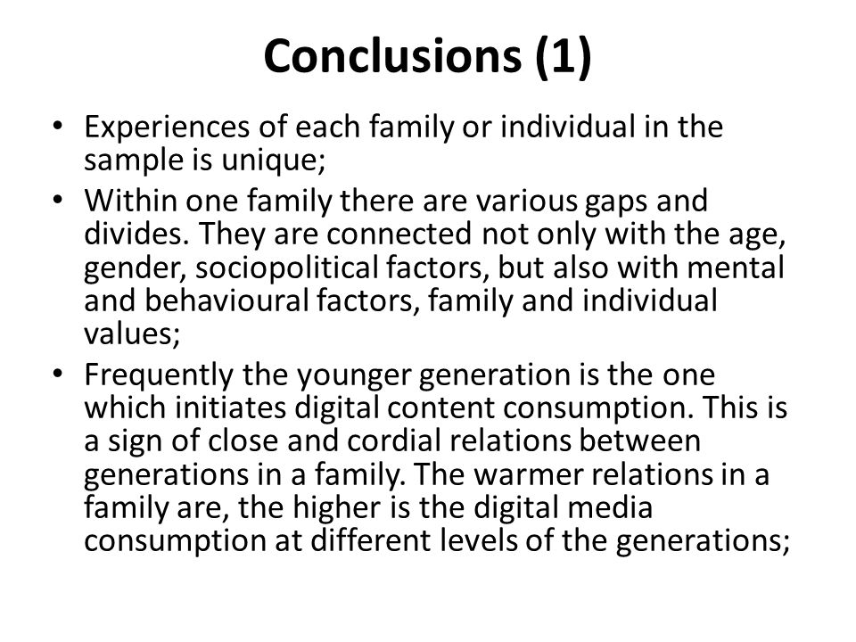 Conclusions (1) Experiences of each family or individual in the sample is unique; Within one family there are various gaps and divides.