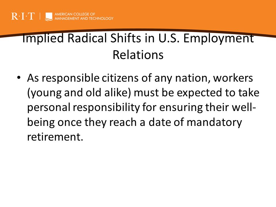 Implied Radical Shifts in U.S. Employment Relations As responsible citizens of any nation, workers (young and old alike) must be expected to take pers