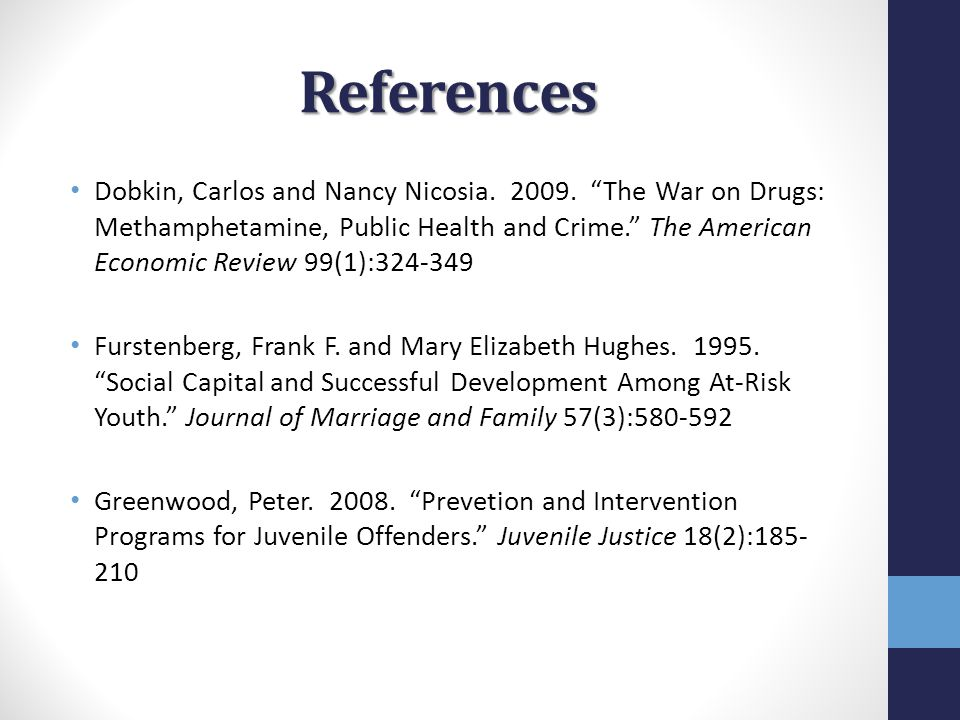"""References Dobkin, Carlos and Nancy Nicosia. 2009. """"The War on Drugs: Methamphetamine, Public Health and Crime."""" The American Economic Review 99(1):32"""