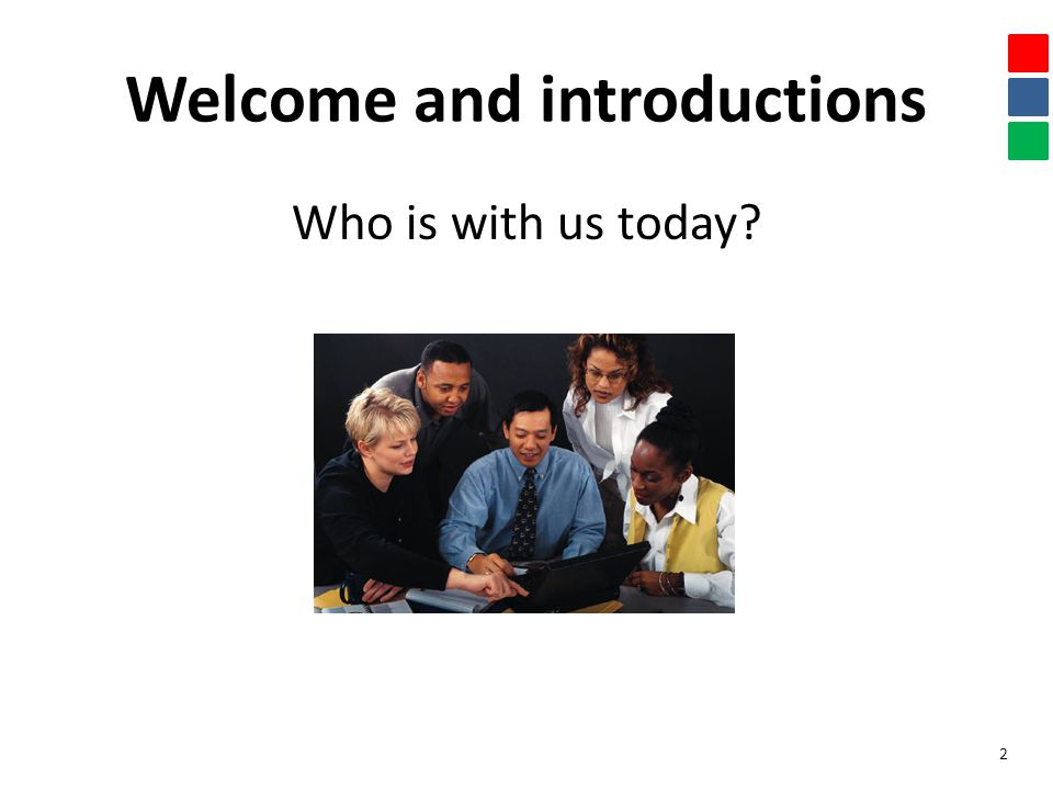 Welcome and introductions Who is with us today 2