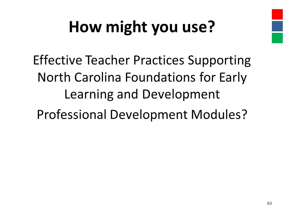 How might you use? Effective Teacher Practices Supporting North Carolina Foundations for Early Learning and Development Professional Development Modul