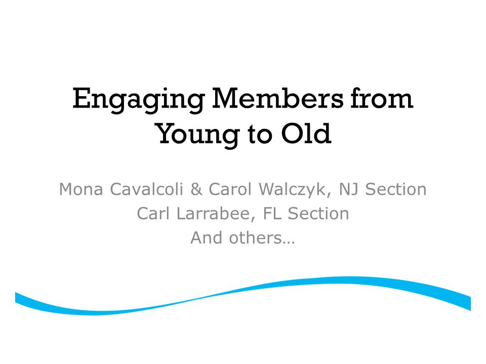 Presentation Overview NJ Section's Student-related activities NJ Section's Retired Professionals Committee activities FL Section Mentoring Program All Join In – questions, discussion on challenges and successes in engaging younger and older members