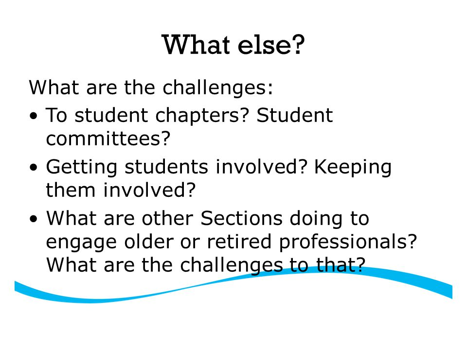 What else. What are the challenges: To student chapters.