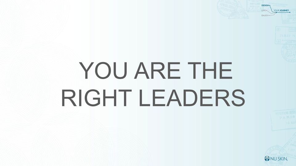 YOU ARE THE RIGHT LEADERS