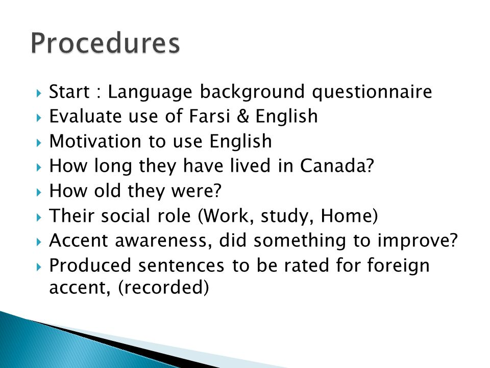  Start : Language background questionnaire  Evaluate use of Farsi & English  Motivation to use English  How long they have lived in Canada.