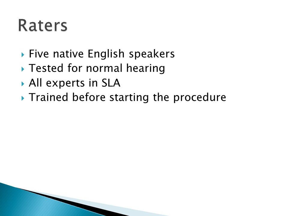  Five native English speakers  Tested for normal hearing  All experts in SLA  Trained before starting the procedure