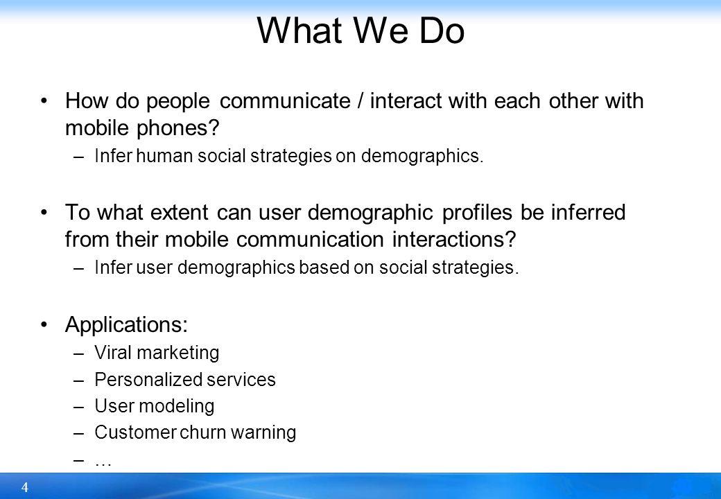 5 Infer human social strategies on demographics user demographics + mobile social network  social strategies