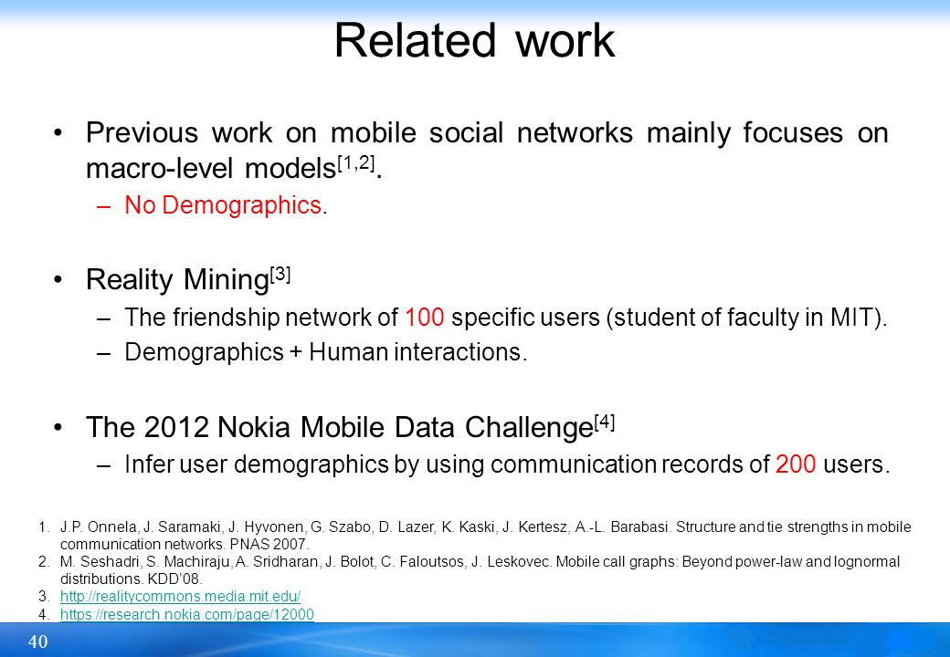 40 Related work Previous work on mobile social networks mainly focuses on macro-level models [1,2].