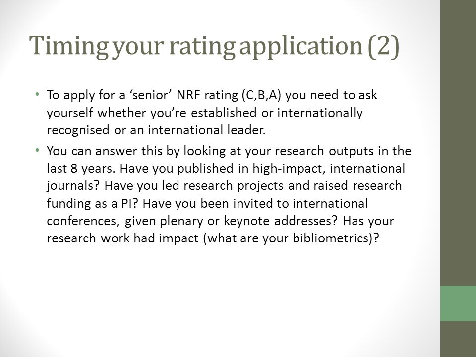 Timing your rating application (2) To apply for a 'senior' NRF rating (C,B,A) you need to ask yourself whether you're established or internationally recognised or an international leader.