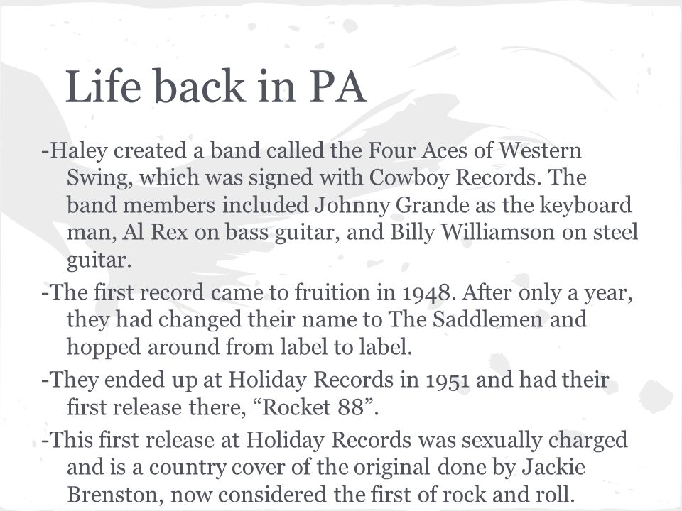 Life back in PA -Haley created a band called the Four Aces of Western Swing, which was signed with Cowboy Records. The band members included Johnny Gr