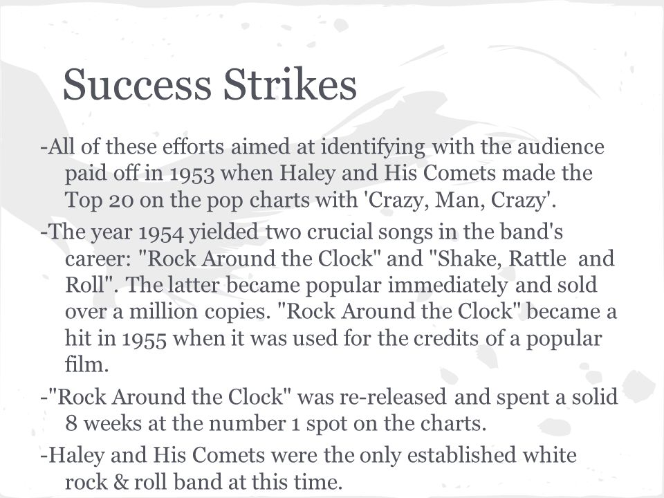 Success Strikes -All of these efforts aimed at identifying with the audience paid off in 1953 when Haley and His Comets made the Top 20 on the pop cha