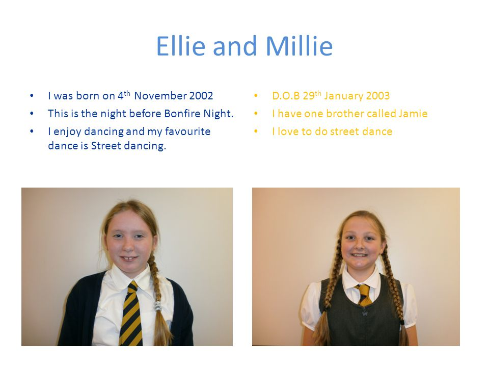 Ellie and Millie I was born on 4 th November 2002 This is the night before Bonfire Night.
