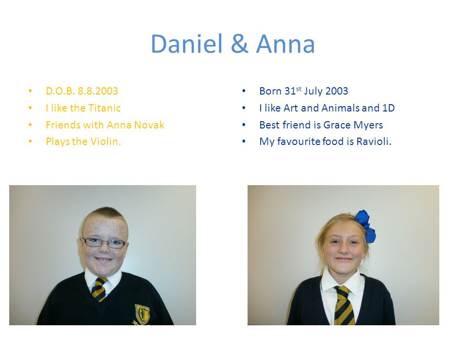 Daniel & Anna D.O.B. 8.8.2003 I like the Titanic Friends with Anna Novak Plays the Violin.