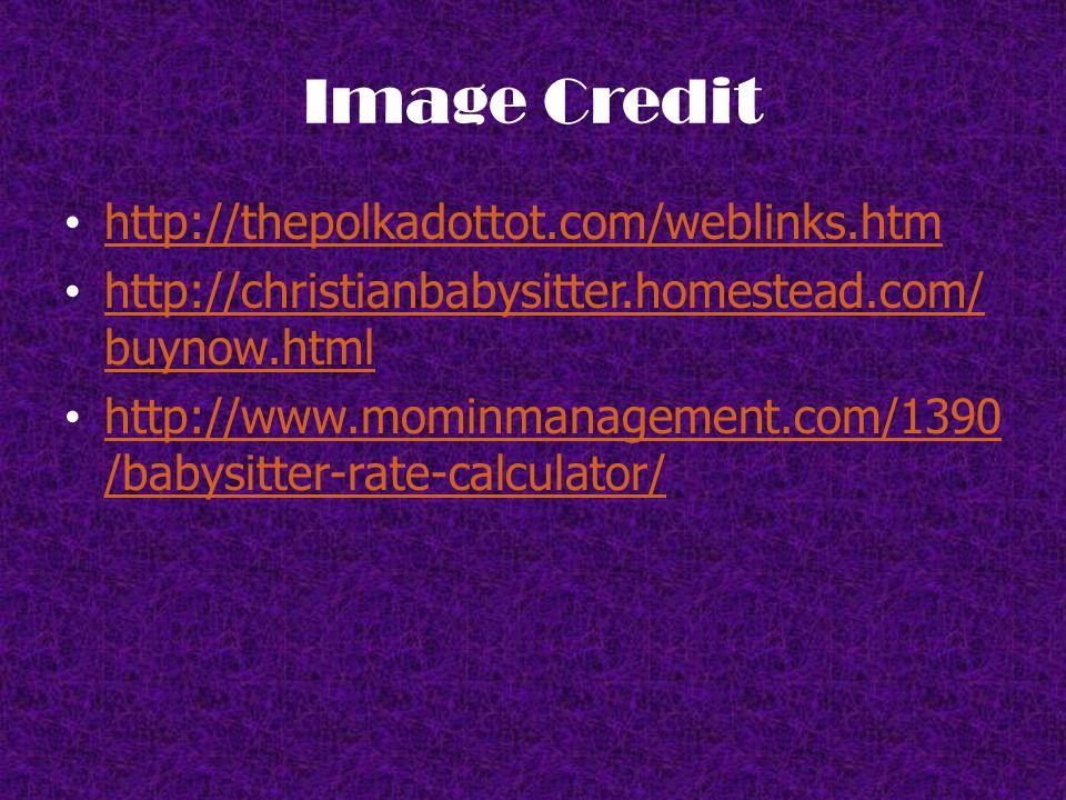Image Credit http://thepolkadottot.com/weblinks.htm http://christianbabysitter.homestead.com/ buynow.html http://christianbabysitter.homestead.com/ buynow.html http://www.mominmanagement.com/1390 /babysitter-rate-calculator/ http://www.mominmanagement.com/1390 /babysitter-rate-calculator/