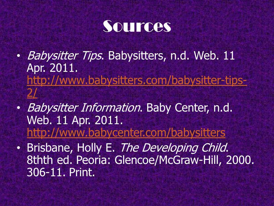 Sources Babysitter Tips. Babysitters, n.d. Web. 11 Apr.