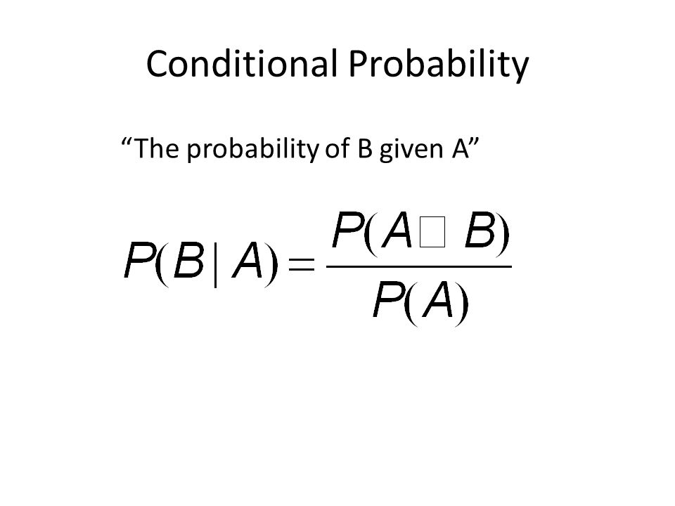 """Conditional Probability """"The probability of B given A"""""""