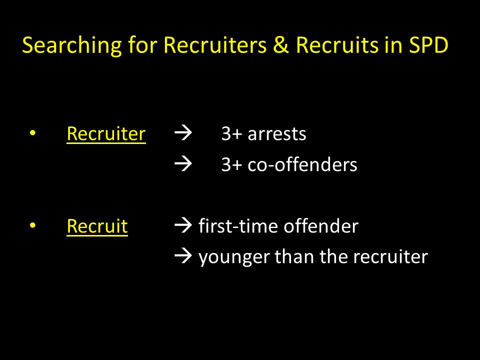 Searching for Recruiters & Recruits in SPD Recruiter  3+ arrests  3+ co-offenders Recruit  first-time offender  younger than the recruiter