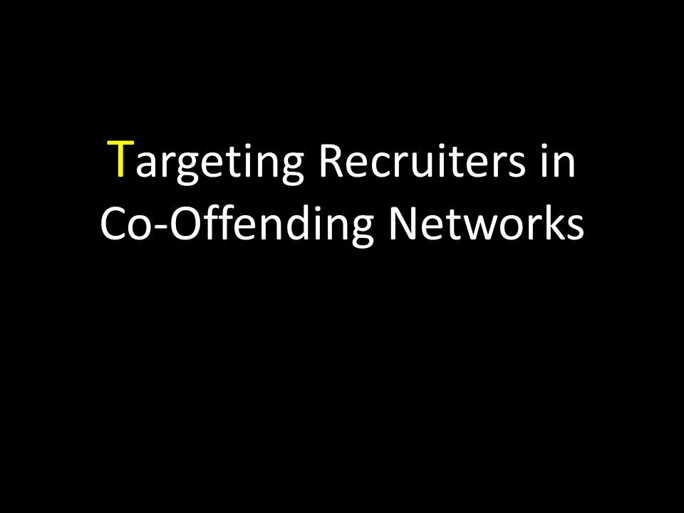 T argeting Recruiters in Co-Offending Networks