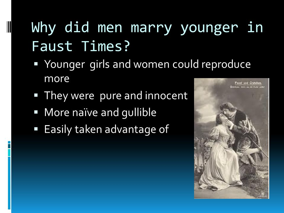 Why did men marry younger in Faust Times.