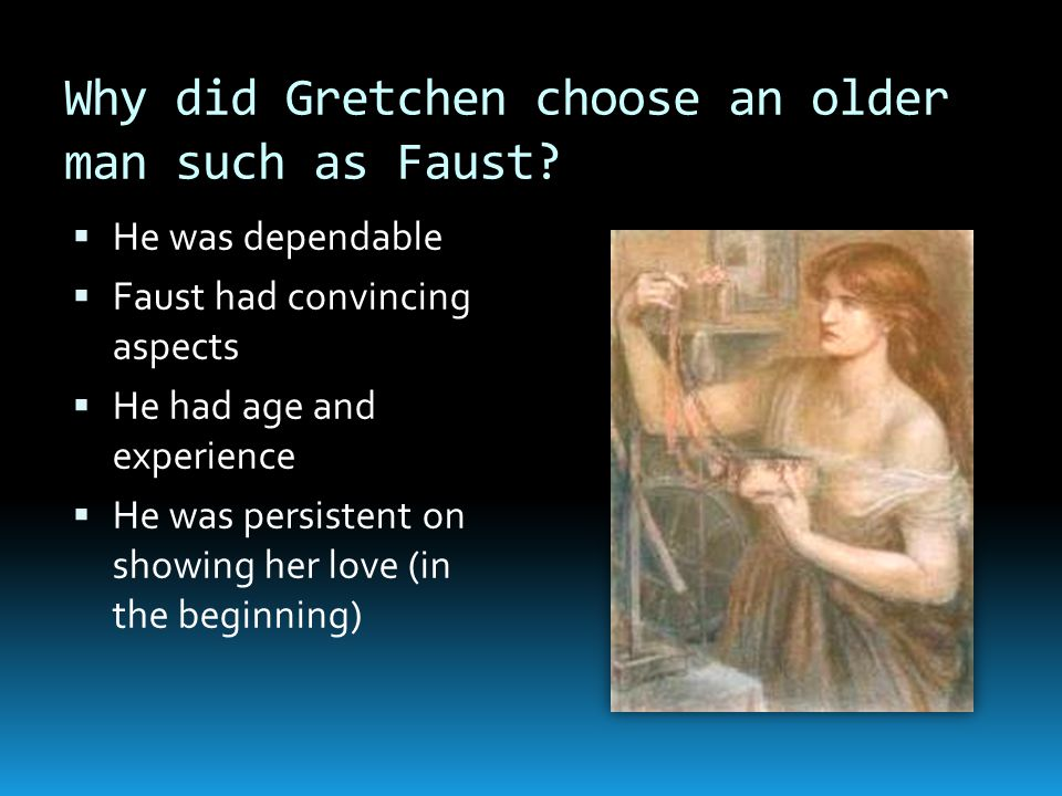 Why did Gretchen choose an older man such as Faust.